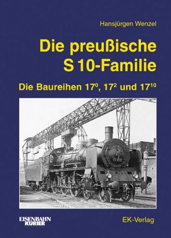 Die preußische S-10 Familie - Die Baureihen 17.0, 17.2 und 17.10