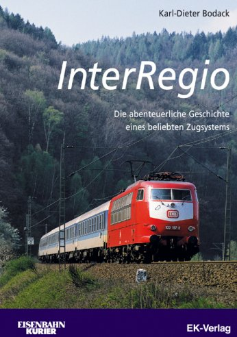 InterRegio - Die abenteuerliche Geschichte eines beliebten Zugsy