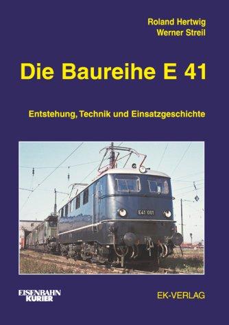 Die Baureihe E 41 - Entstehung, Technik und Einsatzgeschichte
