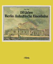 150 Jahre Eisenbahn Berlin - Anhaltische Eisenbahn