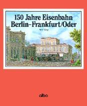 150 Jahre Eisenbahn Berlin - Frankfurt/Oder