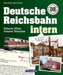 Deutsche Reichsbahn intern - Geheime Akten, brisante Tatsachen