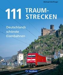 111 Traumstrecken - Deutschlands schönste Eisenbahnen