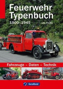 Feuerwehr Typenbuch 1900-1945 - Fahrzeuge, Daten, Technik