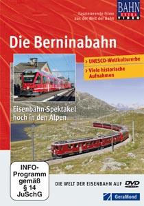 Die Berninabahn - Eisenbahn Spektakel hoch in den Alpen