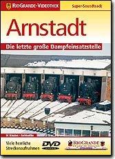 Arnstadt - Die letzte große Dampfeinsatzstelle