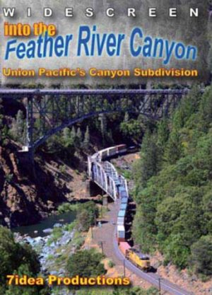 Into the Feather River Canyon - Union Pacific`s Canyon Sub