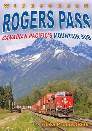Rogers Pass: Canadian Pacific`s Mountain Sub